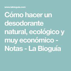 Cómo hacer un desodorante natural, ecológico y muy económico - Notas - La Bioguía