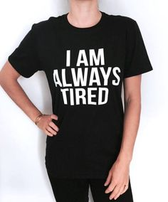 Welcome to Nalla shop :)  For sale we have these great I am always tired t-shirts!   With a large range of colors and sizes - just select your perfect choice from the drop down menus!    The Sizes and Dimensions are as Follows for the womens fitted Small (6 - 8): Pit to Pit - 16, Length 24. Medium (10 - 12): Pit to Pit -17,5, Length - 25. Large (14 - 16): Pit to Pit - 19, Length - 26. Extra Large (18 - 20): Pit to Pit - 21.5, Length - 27. Product Info:  100% semi-combed cotton Reinforcing…