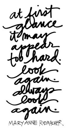 At first glance it may appear too hard. Look again. Always look again. | Mary Anne Radmacher Picture Quotes | Quoteswave