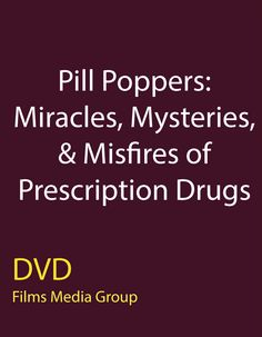 Pill Poppers: Miracles, Mysteries, & Misfires of Prescription Drugs (DVD) - Discussions on drug advances and the altering effects of prescription drugs.