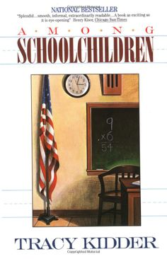 Among Schoolchildren by Tracy Kidder: 'A compelling microcosm of what is right and what is wrong in our education system.' - Publishers Weekly #Books #Teaching #Education