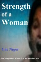The subtle strengths of a woman gives her a natural edge http://www.scribd.com/read/202710515/Strength-of-a-Woman Strength of a Woman, an ebook by Yas Niger at Smashwords