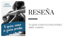 Reseña: Te quise como si fuera posible de Abril Camino - Pirra Smith Romance, Blog, Movies, Movie Posters, Big Brothers, Love Story, Being Happy, Te Quiero, Drive Way