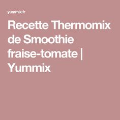 Recette Thermomix de Smoothie fraise-tomate | Yummix