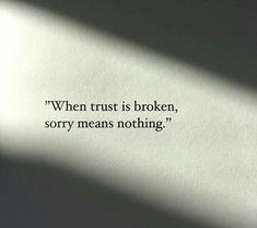 Trust quotes and sayings - When trust is broken, sorry means nothing. ~Sayings Quotes Deep Feelings, Mood Quotes, Positive Quotes, Life Quotes, Family Quotes Tumblr, Broken Family Quotes, Quotes Quotes, Food Quotes Tumblr, Lost Family Quotes