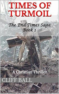 Times of Turmoil: a Christian Thriller (The End Times Saga Book 1) by Cliff Ball, http://www.amazon.com/dp/B00C9S9W5A/ref=cm_sw_r_pi_dp_8dt0tb0R7FACE