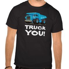 Truck You! Funny T SHirt - Perfect for guys who love funny rude shirts, big trucks and irreverent and obscene trucker humor! #funnytshirts #funnyshirts