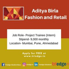 Wanna learn and intern?  Aditya Birla Fashion and Retail is signing up interns.  PROFILE: PROJECT TRAINEE  STIPEND: Rs 9000   LOCATION: MUMBAI | PUNE | AHEMDABAD   visit: www.triedge.in
