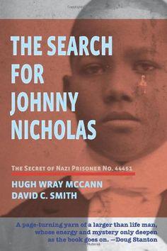 The Search For Johnny Nicholas: The Secret of Nazi Prisoner No. 44451 by Hugh Wray McCann http://www.amazon.com/dp/1456464418/ref=cm_sw_r_pi_dp_fkLUwb0T3XB0R