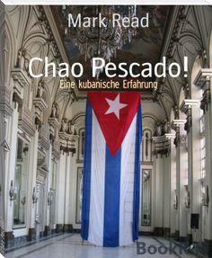 """Das Cover meines eBooks """"Chao Pescado!"""" - ein subjektiver Reisebericht (kein Reiseführer) über meine Zeit auf Kuba. Ein Blick auf eine faszinierende Insel mit ebenso faszinierender Kultur.  Weitere Infos hier: http://www.bookrix.de/_ebook-mark-read-chao-pescado/"""