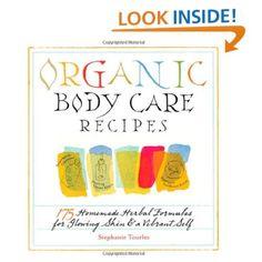Organic Body Care Recipes: 175 Homemade Herbal Formulas by Stephanie Tourles