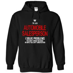"""""""i am an AUTOMOBILE SALESPERSON, i solve problems, you dont  know you have in ways you cant understand """" shirt is MUST have. Show it off proudly with this tee! BUy now!"""