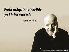 Vndo máquina d scribir qu l falta una tcla. Paulo Coelho.