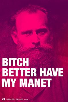 Bitch better have my Manet (des Fists et des Lettres) Manet, Some Sentences, Everyday Quotes, Bad Puns, Very Bad, I Feel Good, Dr Who, Funny Art, Cool Artwork