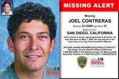 JOEL CONTRERAS, Age Now: 31, Missing: 05/01/2000. Missing From SAN DIEGO, CA. ANYONE HAVING INFORMATION SHOULD CONTACT: San Diego County Sheriff's Office (California) 1-858-565-5200.
