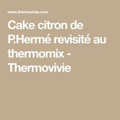 Cake citron de P.Hermé revisité au thermomix - Thermovivie