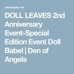 DOLL LEAVES 2nd Anniversary Event-Special Edition Event Doll Babel | Den of Angels