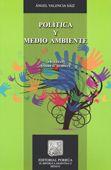 Política y medio ambiente / Ángel Valencia Sáiz.    Porrúa, 2014