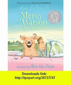 Mercy Watson Goes for a Ride (9780763645052) Kate DiCamillo, Chris Van Dusen , ISBN-10: 0763645052  , ISBN-13: 978-0763645052 ,  , tutorials , pdf , ebook , torrent , downloads , rapidshare , filesonic , hotfile , megaupload , fileserve