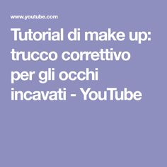 Tutorial di make up: trucco correttivo per gli occhi incavati - YouTube