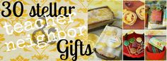 30 Teacher and Neighbor Gifts
