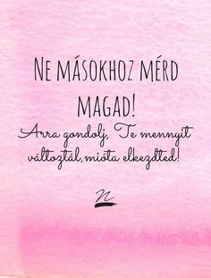 Magadra is nézz,ne csak másokra! Motivational Pictures, Motivational Words, Inspirational Quotes, Positive Vibes, Positive Quotes, Best Quotes, Love Quotes, Meant To Be Quotes, Text Pictures