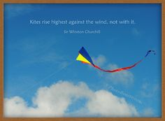 Kites rise highest against the wind - not with it. | Winston Churchill Picture Quotes | Quoteswave