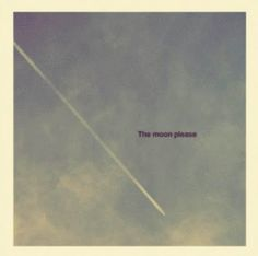 the moon please