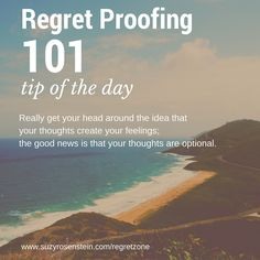 Regret Proofing 101 Tip of the Day: Regret proof your life! Feeling like life's passing you by? Stuck? Start with your thinking. www.suzyrosenstein.com/regretzone  #reset #lifecoaching #midlifetransition #midlifecrisis #loveyourage #followyourdreams #findyourpassion #workingmoms #moms #career #justdoit #inspirational #coachwithsuzy