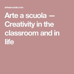 Arte a scuola — Creativity in the classroom and in life