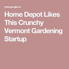 Home Depot Likes This Crunchy Vermont Gardening Startup