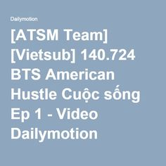 [ATSM Team] [Vietsub] 140.724 BTS American Hustle Cuộc sống Ep 1 - Video Dailymotion