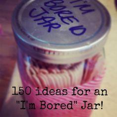 I'm Bored Jar: 150 ideas for fun!  www.chambanamoms.com