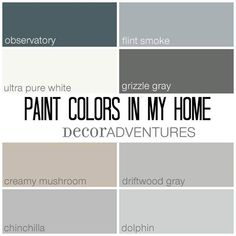 Paint Colors in my Home. Including Creamy Mushroom, Grizzle Gray, Driftwood Gray, Dolphin, Observatory, and others by Behr, Sherwin Williams.