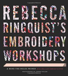 Rebecca Ringquist's Embroidery Workshops: A Bend-the-Rules Primer by Rebecca Ringquist