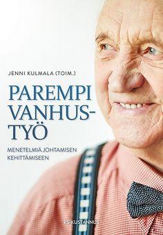 Parempi vanhustyö : Menetelmiä johtamisen kehittämiseen / Jenni Kulmala.