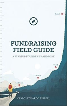 Fundraising Field Guide: A Startup Founder's Handbook for Venture Capital by [Espinal, Carlos] Capital 1, Raising Capital, Start Up Business, Business Tips, Fundraising Activities, Tecno, Field Guide, Job Search, Understanding Yourself