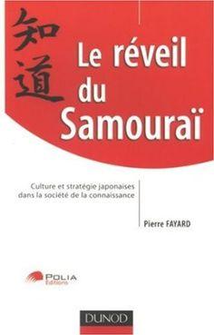 Le réveil du Samouraï : Culture et stratégie japonaises dans la société de la connaissance: Amazon.fr: Pierre Fayard: Livres