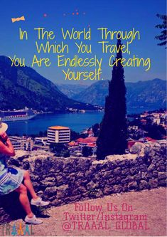 """""""In The World Through Which You Travel, You Are Endlessly Creating Yourself."""" #LiveItUp!  #FollowUs & #StayTuned :) #travel #quotestoliveby #motivation #travelquote #travelogue #instatravel #travelgram #instatraveler #subscribe #nature #photography #instatrip #startups #business"""