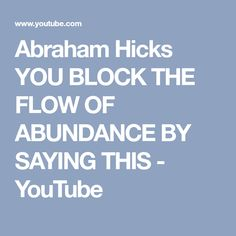Abraham Hicks YOU BLOCK THE FLOW OF ABUNDANCE BY SAYING THIS - YouTube