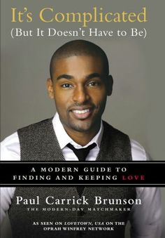It's Complicated (But It Doesn't Have to Be): A Modern Guide to Finding and Keeping Love - Paul Carrick Brunson