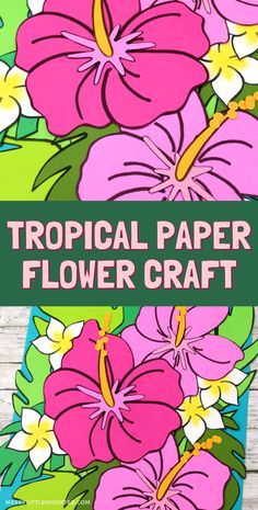 Tropical paper flower craft with free flower printable. A fun spring craft for kids. Spring Crafts For Kids, Summer Activities For Kids, Easy Crafts For Kids, Summer Crafts, Toddler Crafts, Summer Fun, Glue Crafts, Paper Crafts, Creative Arts And Crafts