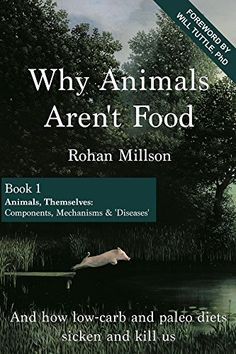 "Why Animals Aren't Food, Book 1: Animals, Themselves: Components, Mechanisms & ""Diseases"" by Rohan Millson http://www.amazon.com/dp/B01EFD9AJY/ref=cm_sw_r_pi_dp_agnfxb1D13KYF"