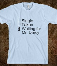 Check one: Single, Taken, or Waiting for Mr. Darcy tee shirt.