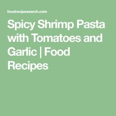 Spicy Shrimp Pasta with Tomatoes and Garlic | Food Recipes