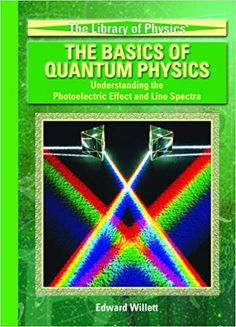 The Basics Of Quantum Physics: Understanding The Photoelectric Effect And Line Spectra (The Library of Physics) Quantum Physics, Space Exploration, High School Students, Ultra Violet, Book Review, Spectrum, Line, Science, Writing