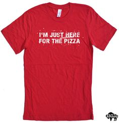 Pizza Party I'm Just Here For the Pizza T-shirt Mens T shirt Boyfriend Gift Womens TShirt Funny T Shirt Cool Shirt Graphic Tee Gift tshirt
