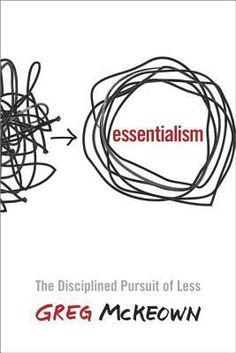 Excellent book! Essentialism: The Disciplined Pursuit of Less by Greg McKeown
