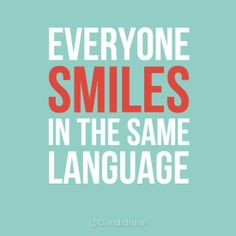 """Everyone smiles in the same language"" #Quotes @Candidman"
