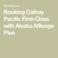 Booking Cathay Pacific First-Class with Alaska Mileage Plan